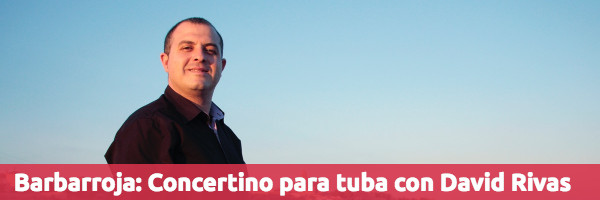 Entrevistas Barbarroja: Concertino para tuba y banda con David Rivas