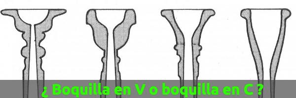 Boquilla  ¿Boquilla en V o boquilla en C?
