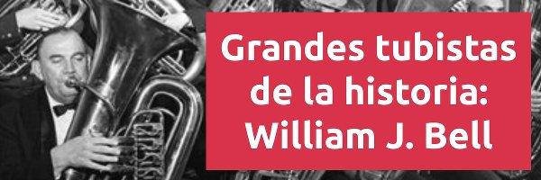 Tuba y bombardino Grandes tubistas: William J. Bell