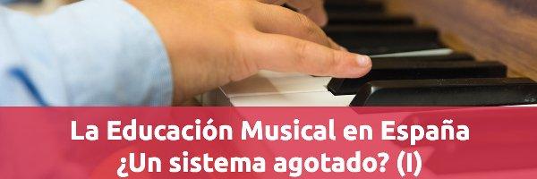 Educación La Educación Musical en España ¿un sistema agotado? (I)