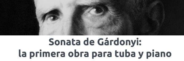 Tuba y bombardino Sonata de Gárdonyi, la primera obra para tuba y piano